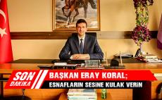 Başkan Eray Koral: Esnafların Sesine Kulak Verin